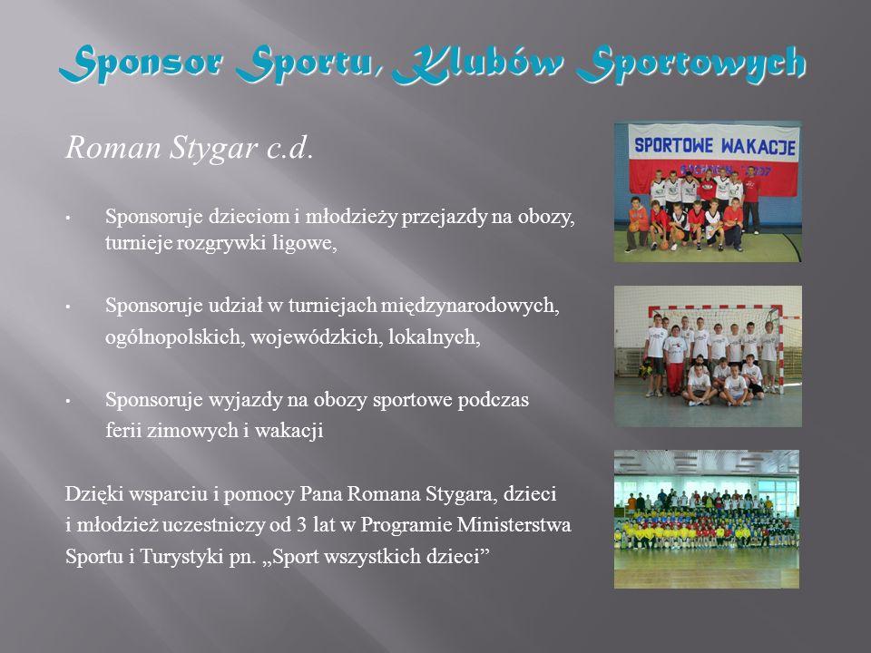 Roman Stygar c.d. Sponsoruje dzieciom i młodzieży przejazdy na obozy, turnieje rozgrywki ligowe, Sponsoruje udział w turniejach międzynarodowych, ogól