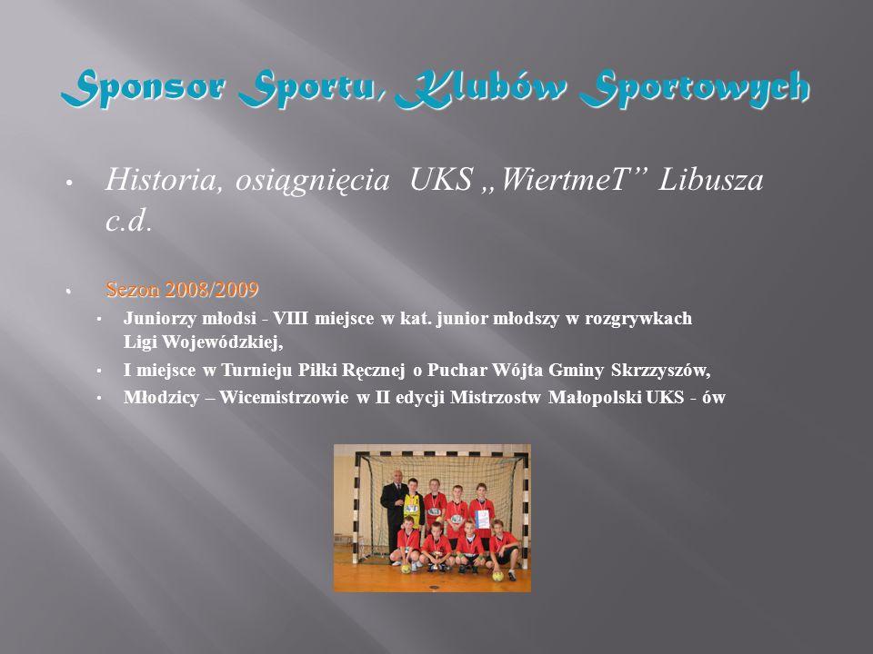 Historia, osiągnięcia UKS WiertmeT Libusza c.d. Sezon 2008/2009 Sezon 2008/2009 Juniorzy młodsi - VIII miejsce w kat. junior młodszy w rozgrywkach Lig
