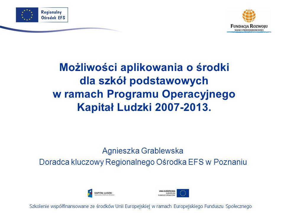 Szkolenie współfinansowane ze środków Unii Europejskiej w ramach Europejskiego Funduszu Społecznego Możliwości aplikowania o środki dla szkół podstawo