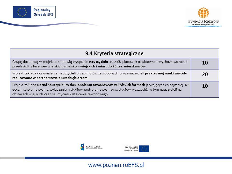 www.poznan.roEFS.pl 9.4 Kryteria strategiczne Grupę docelową w projekcie stanowią wyłącznie nauczyciele ze szkół, placówek oświatowo – wychowawczych i