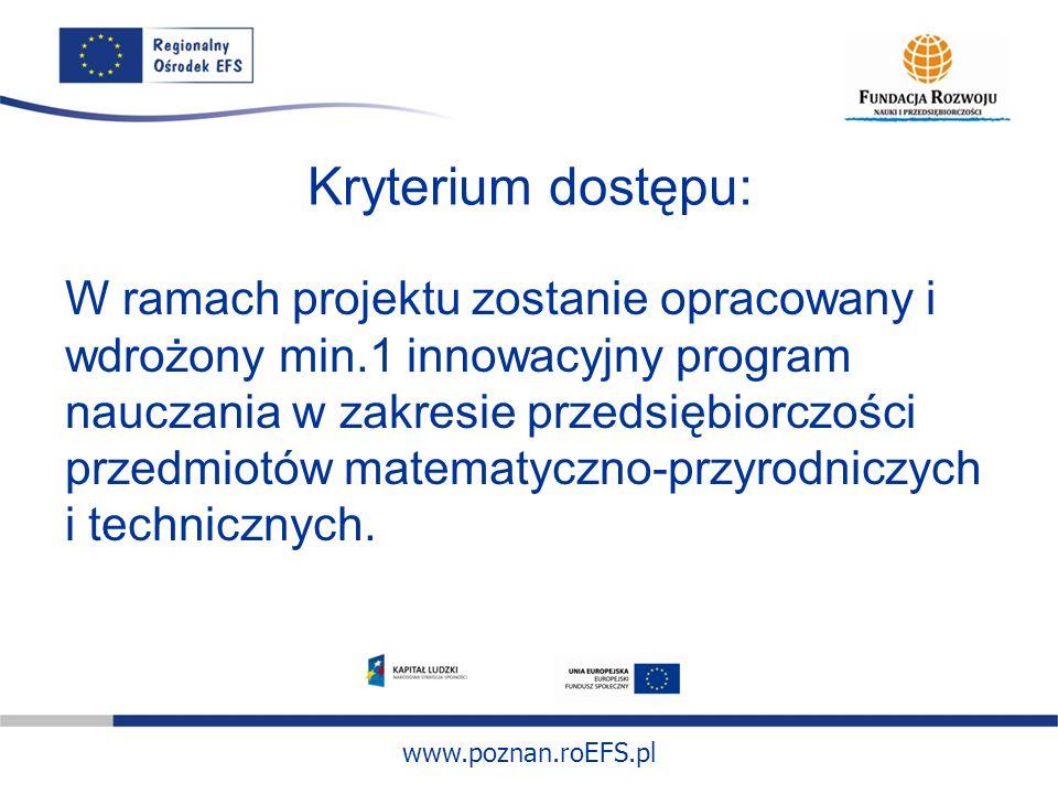 www.poznan.roEFS.pl Kryteria strategiczne Wdrożenie programów w ramach których zajęcia będą realizowane w formule interdyscyplinarnej z wykorzystaniem narzędzi informatycznych – 20 pkt Opracowanie i wdrożenie programów innowacyjnych dla uczniów ze specjalnymi potrzebami edukacyjnymi – 5 pkt