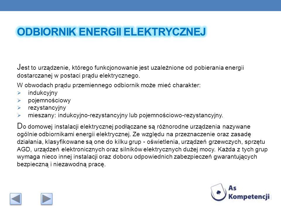 J est to urządzenie, którego funkcjonowanie jest uzależnione od pobierania energii dostarczanej w postaci prądu elektrycznego. W obwodach prądu przemi