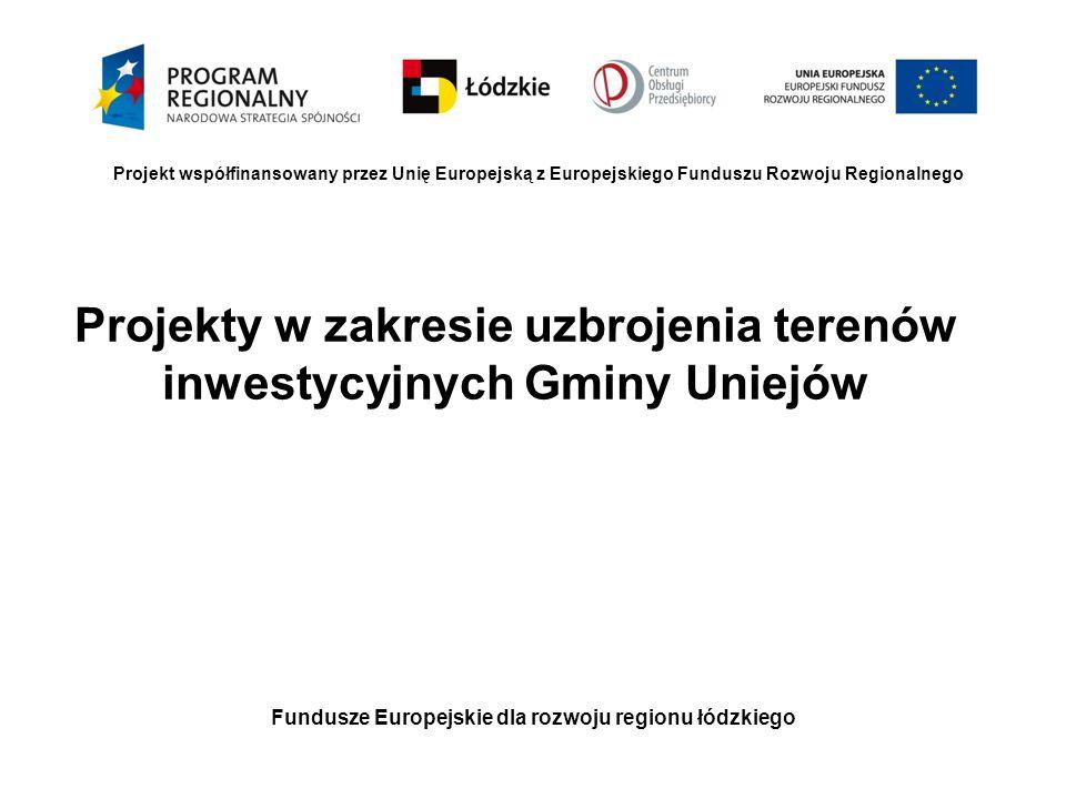 Projekty w zakresie uzbrojenia terenów inwestycyjnych Gminy Uniejów Fundusze Europejskie dla rozwoju regionu łódzkiego Projekt współfinansowany przez