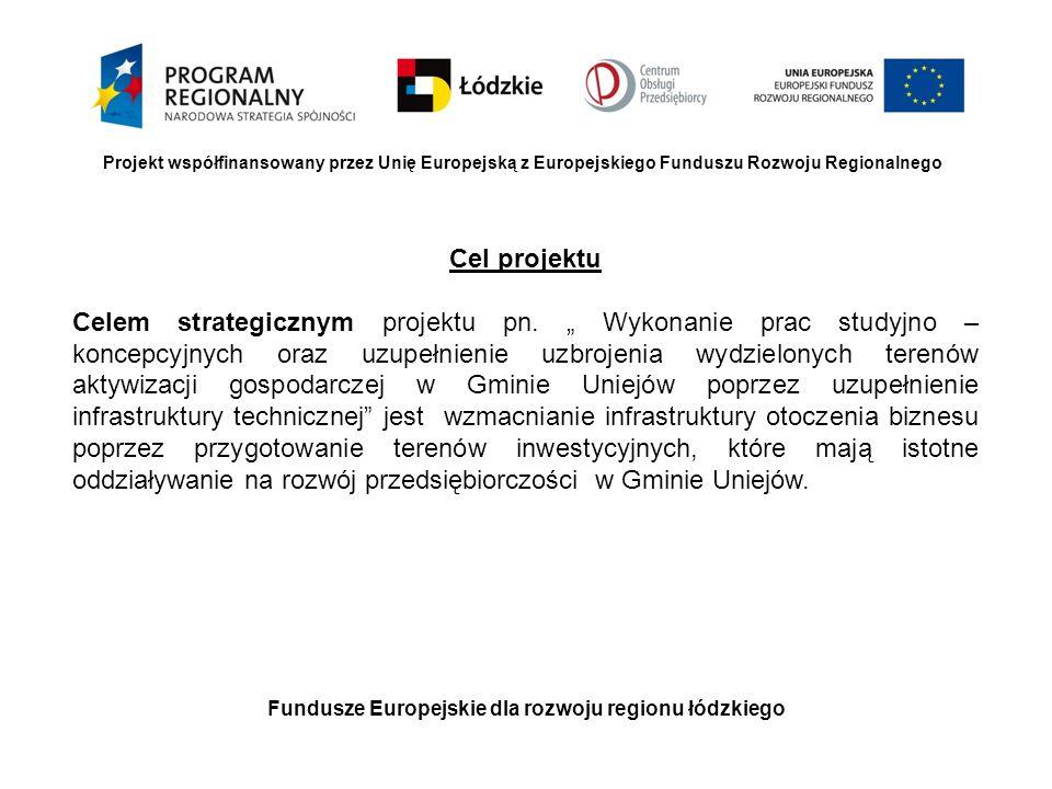 Fundusze Europejskie dla rozwoju regionu łódzkiego Projekt współfinansowany przez Unię Europejską z Europejskiego Funduszu Rozwoju Regionalnego Cel pr