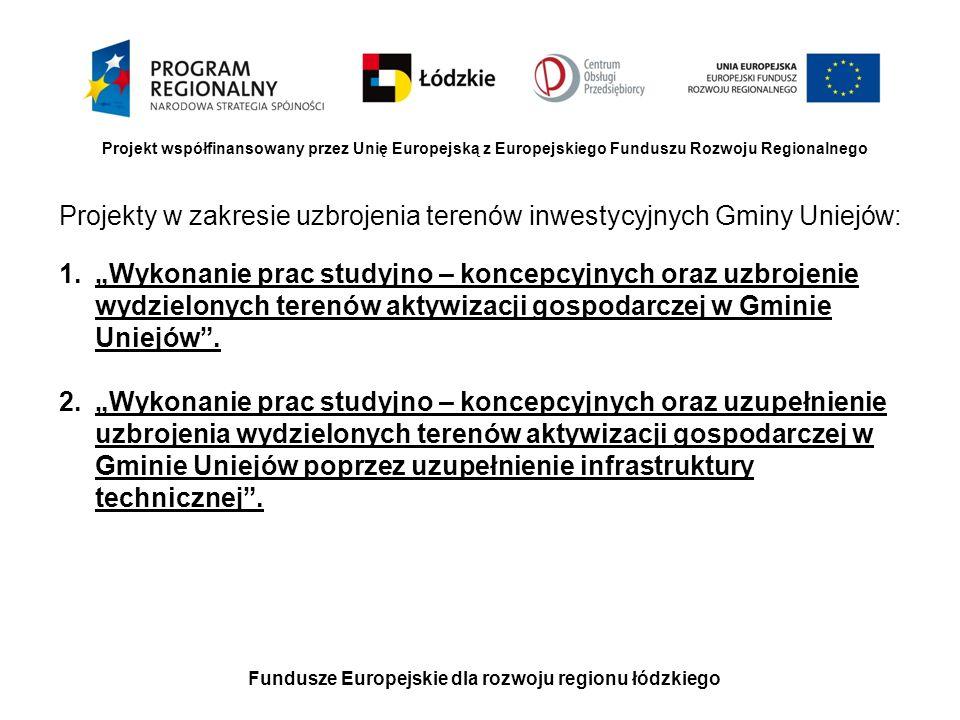 Fundusze Europejskie dla rozwoju regionu łódzkiego Projekt współfinansowany przez Unię Europejską z Europejskiego Funduszu Rozwoju Regionalnego Projekt pn: Wykonanie prac studyjno – koncepcyjnych oraz uzbrojenie wydzielonych terenów aktywizacji gospodarczej w Gminie Uniejów