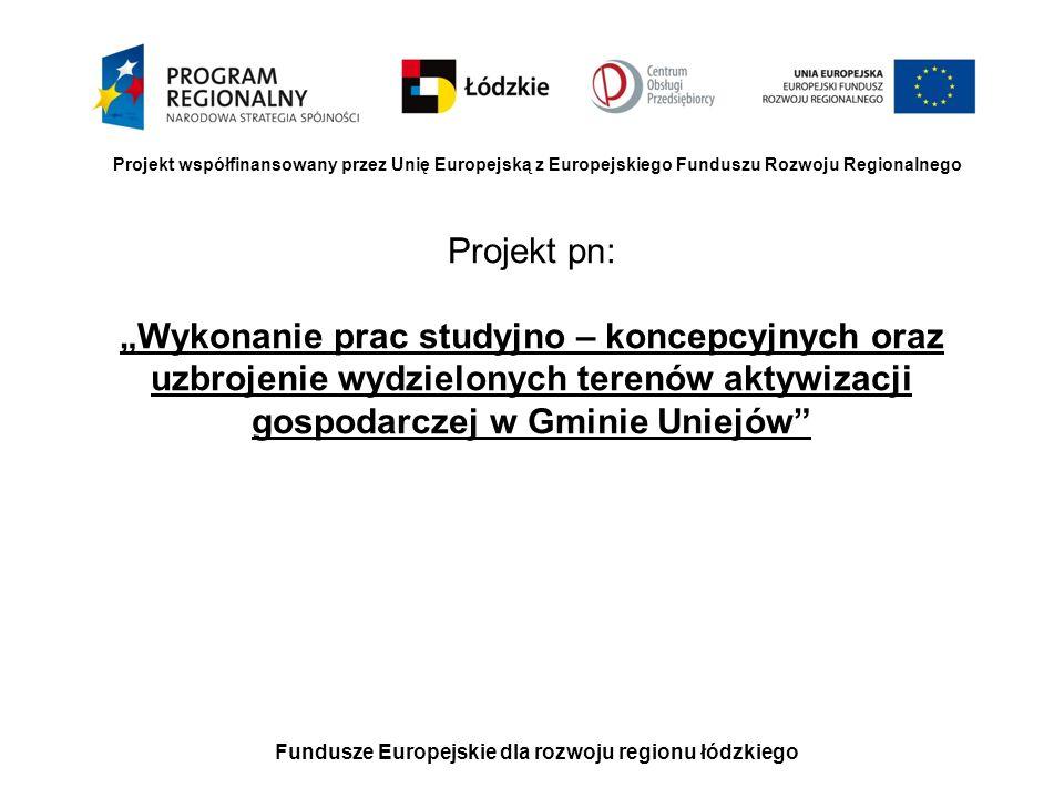 Fundusze Europejskie dla rozwoju regionu łódzkiego Projekt współfinansowany przez Unię Europejską z Europejskiego Funduszu Rozwoju Regionalnego Projekt obejmuje: 1.Wykonanie prac studyjno – koncepcyjnych dot.