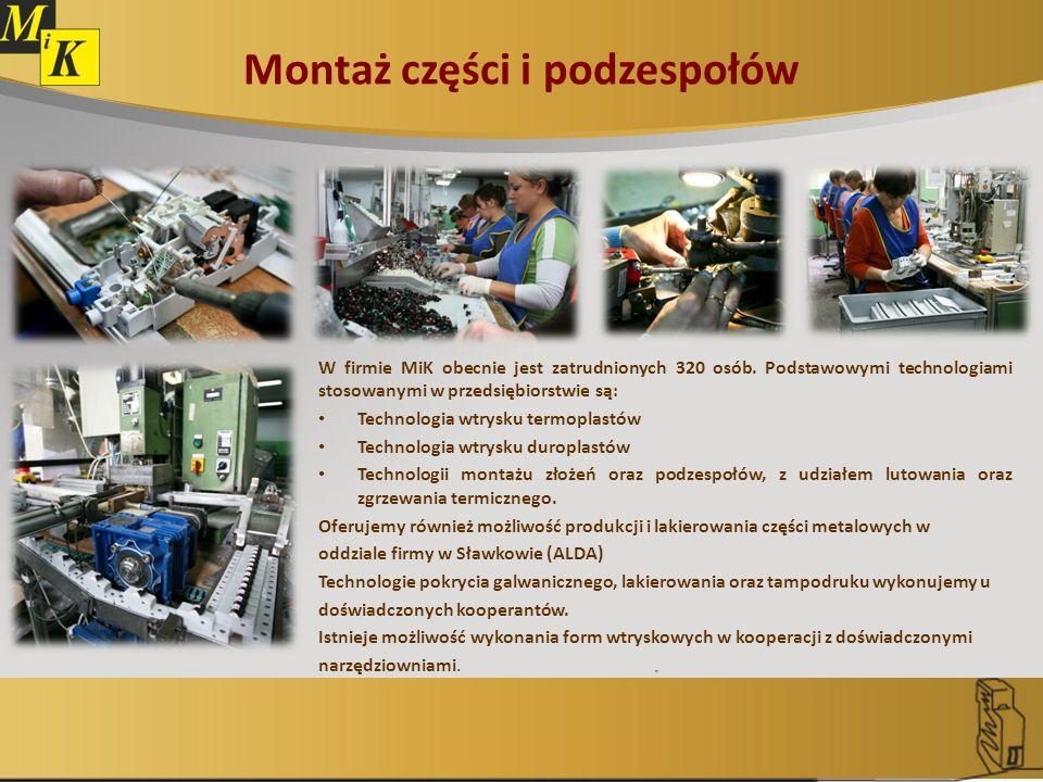 Montaż części i podzespołów W firmie MiK obecnie jest zatrudnionych 320 osób. Podstawowymi technologiami stosowanymi w przedsiębiorstwie są: Technolog