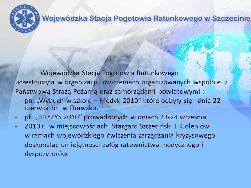 Wojewódzka Stacja Pogotowia Ratunkowego uczestniczyła w organizacji i ćwiczeniach organizowanych wspólnie z Państwową Strażą Pożarną oraz samorządami powiatowymi : -pn.