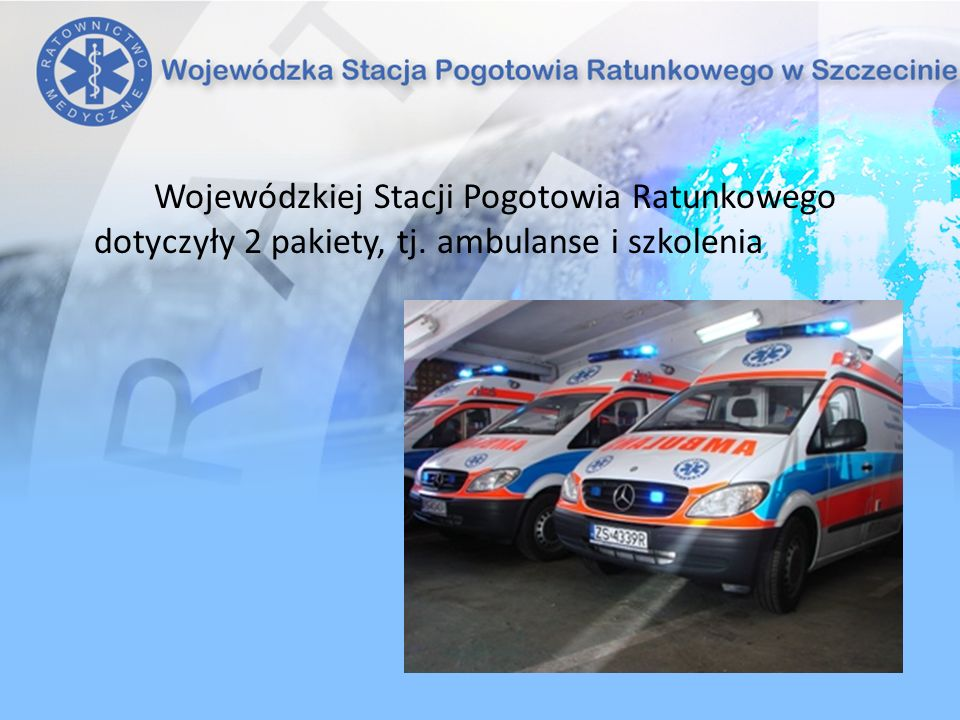 Wojewódzkiej Stacji Pogotowia Ratunkowego dotyczyły 2 pakiety, tj. ambulanse i szkolenia