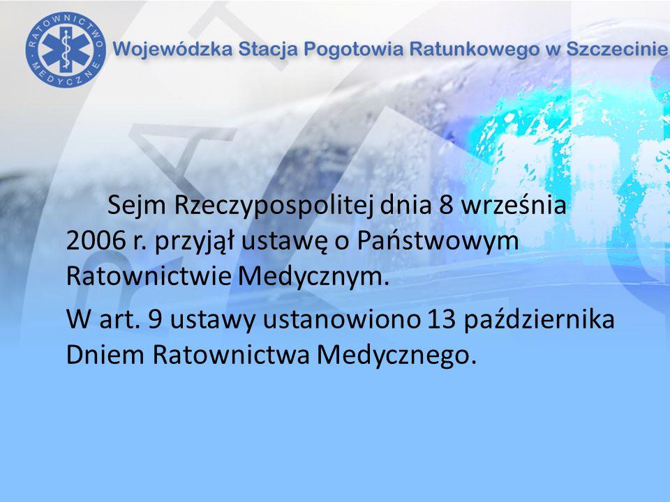 Sejm Rzeczypospolitej dnia 8 września 2006 r.przyjął ustawę o Państwowym Ratownictwie Medycznym.