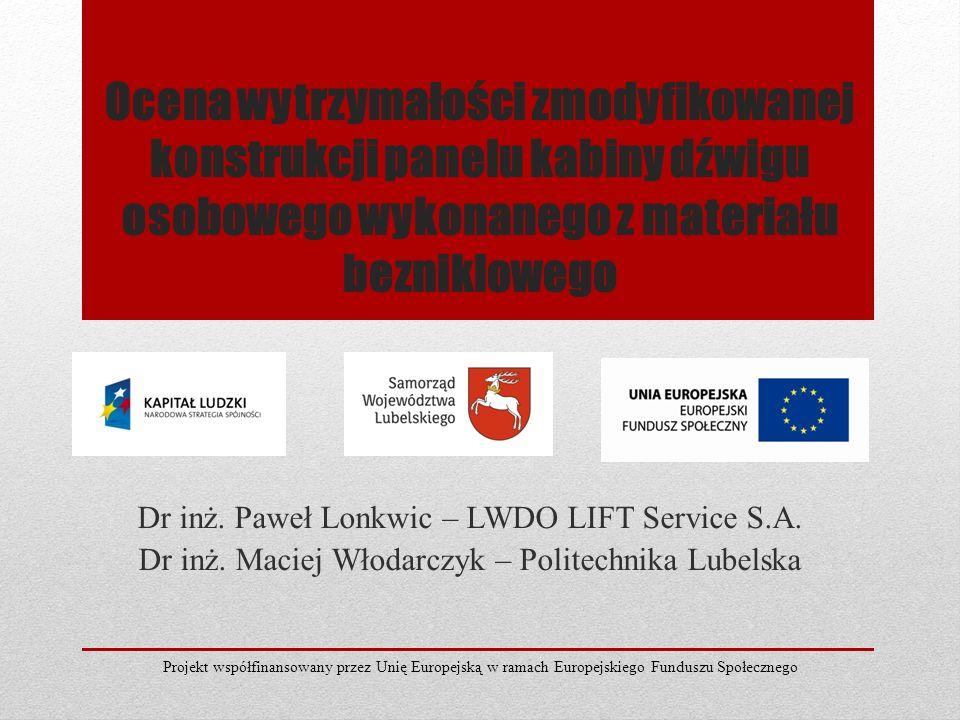 Ocena wytrzymałości zmodyfikowanej konstrukcji panelu kabiny dźwigu osobowego wykonanego z materiału bezniklowego Dr inż. Paweł Lonkwic – LWDO LIFT Se