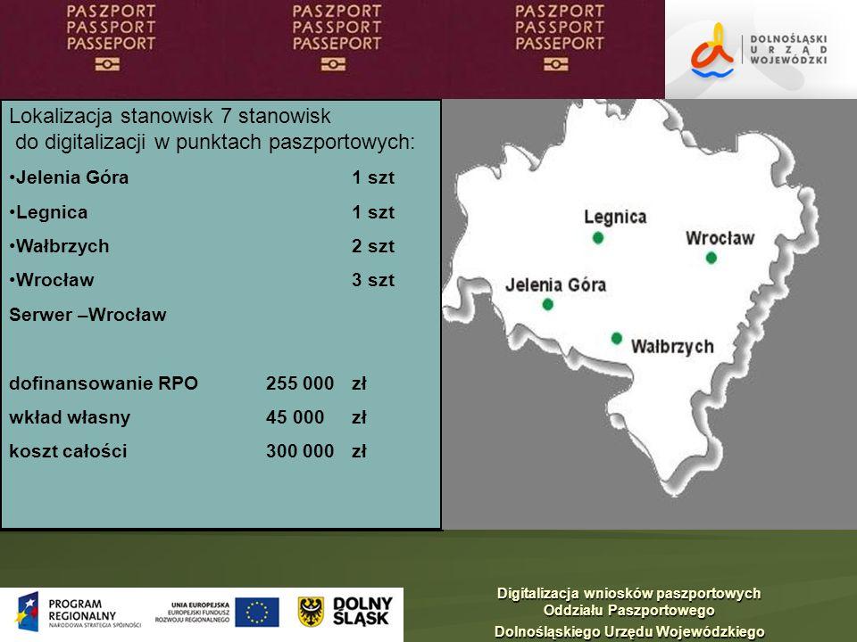 Lokalizacja stanowisk 7 stanowisk do digitalizacji w punktach paszportowych: Jelenia Góra 1 szt Legnica1 szt Wałbrzych2 szt Wrocław 3 szt Serwer –Wroc