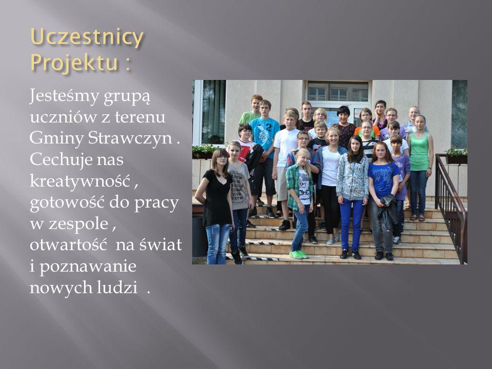 Uczestnicy Projektu : Jesteśmy grupą uczniów z terenu Gminy Strawczyn.