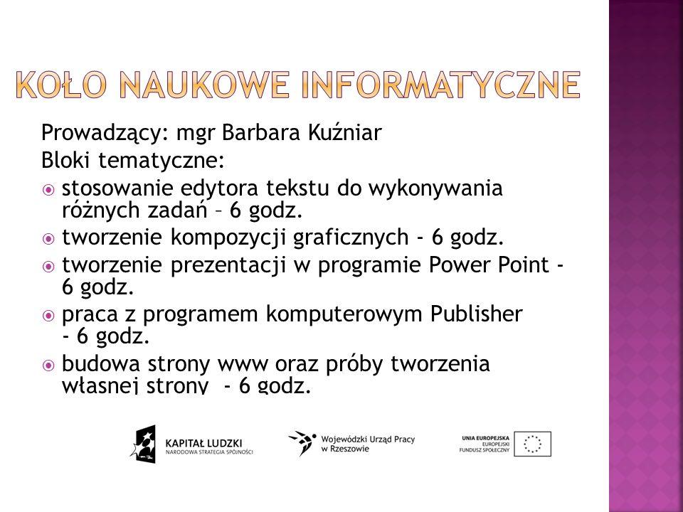 Prowadzący: mgr Barbara Kuźniar Bloki tematyczne: stosowanie edytora tekstu do wykonywania różnych zadań – 6 godz.