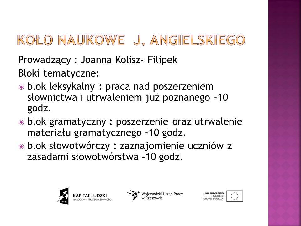 Prowadzący : Joanna Kolisz- Filipek Bloki tematyczne: blok leksykalny : praca nad poszerzeniem słownictwa i utrwaleniem już poznanego -10 godz.