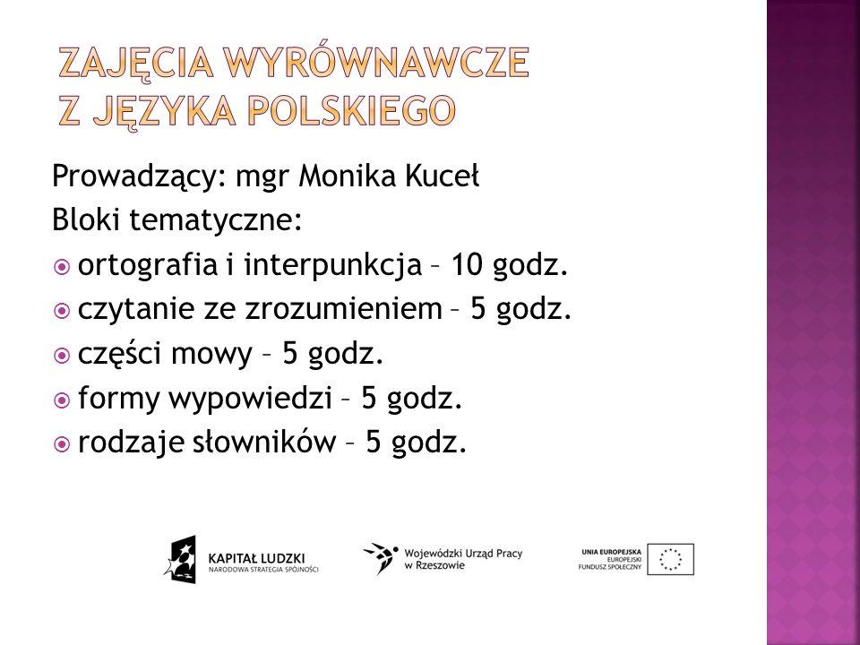 Prowadzący: mgr Monika Kuceł Bloki tematyczne: ortografia i interpunkcja – 10 godz.