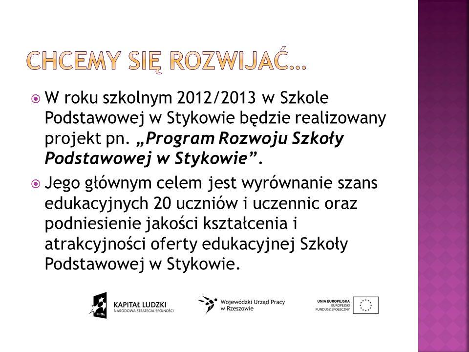 W roku szkolnym 2012/2013 w Szkole Podstawowej w Stykowie będzie realizowany projekt pn.