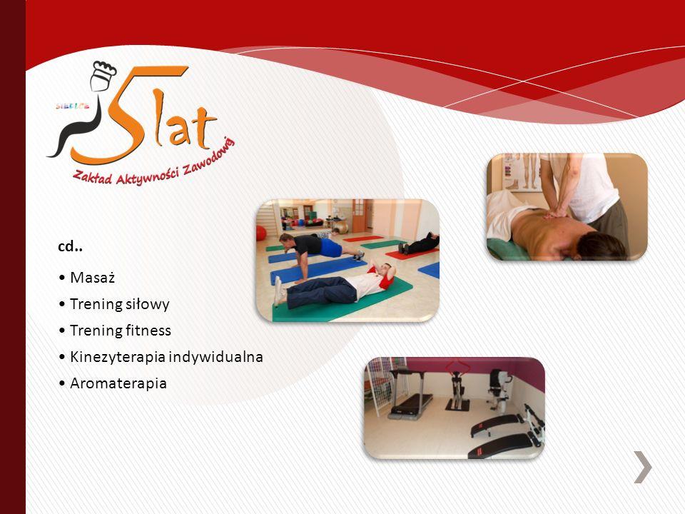 Masaż Trening siłowy Trening fitness Kinezyterapia indywidualna Aromaterapia cd..