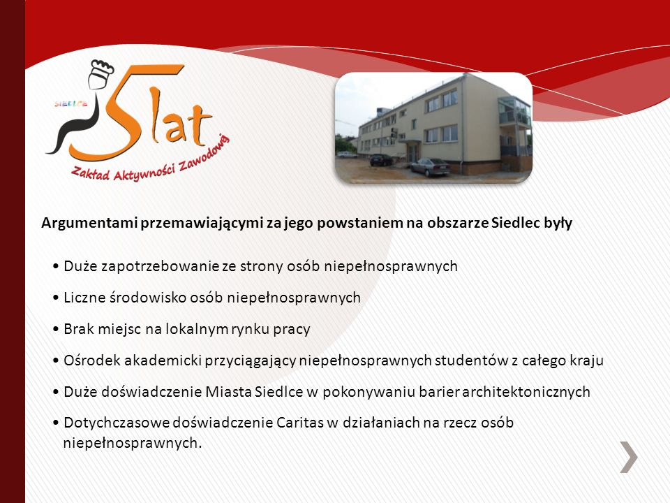 Na lokalizację Zakładu Aktywności Zawodowej wybrano niewykorzystany budynek znajdujący się przy ul.
