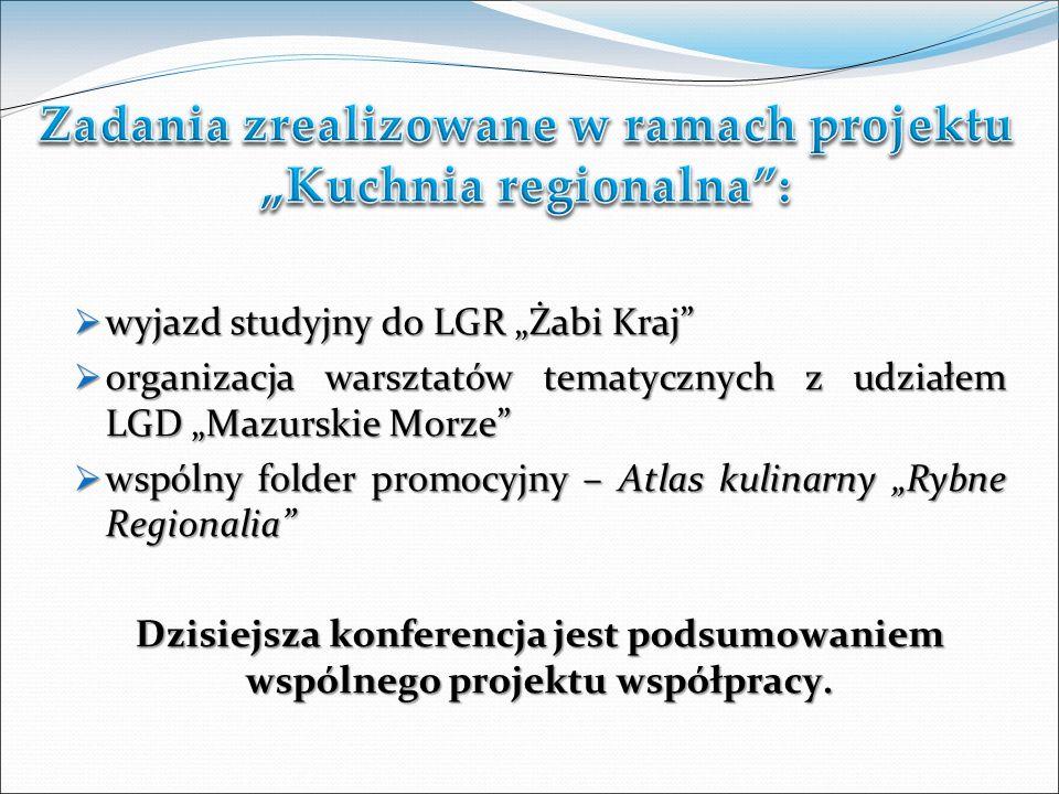 wyjazd studyjny do LGR Żabi Kraj wyjazd studyjny do LGR Żabi Kraj organizacja warsztatów tematycznych z udziałem LGD Mazurskie Morze organizacja warsztatów tematycznych z udziałem LGD Mazurskie Morze wspólny folder promocyjny – Atlas kulinarny Rybne Regionalia wspólny folder promocyjny – Atlas kulinarny Rybne Regionalia Dzisiejsza konferencja jest podsumowaniem wspólnego projektu współpracy.