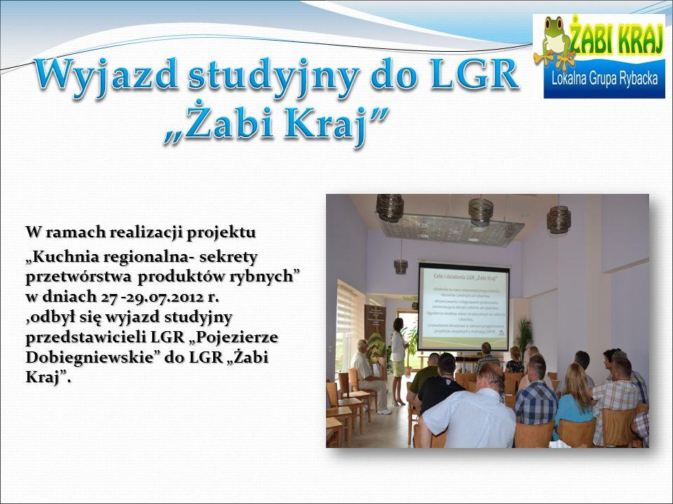 W ramach realizacji projektu Kuchnia regionalna- sekrety przetwórstwa produktów rybnych w dniach 27 -29.07.2012 r.,odbył się wyjazd studyjny przedstawicieli LGR Pojezierze Dobiegniewskie do LGR Żabi Kraj.