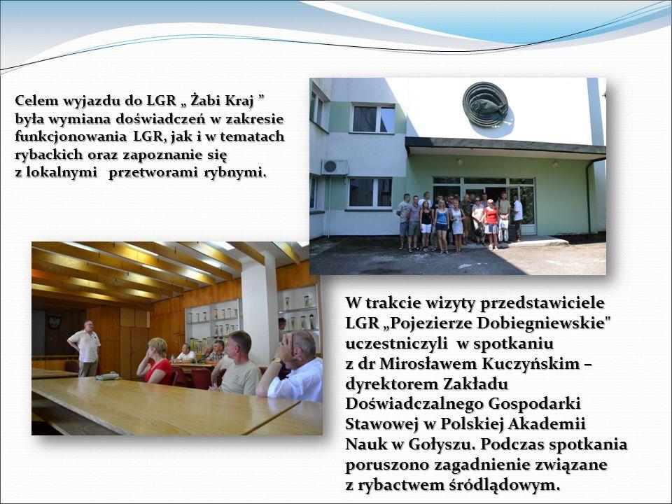Celem wyjazdu do LGR Żabi Kraj była wymiana doświadczeń w zakresie funkcjonowania LGR, jak i w tematach rybackich oraz zapoznanie się z lokalnymi przetworami rybnymi.