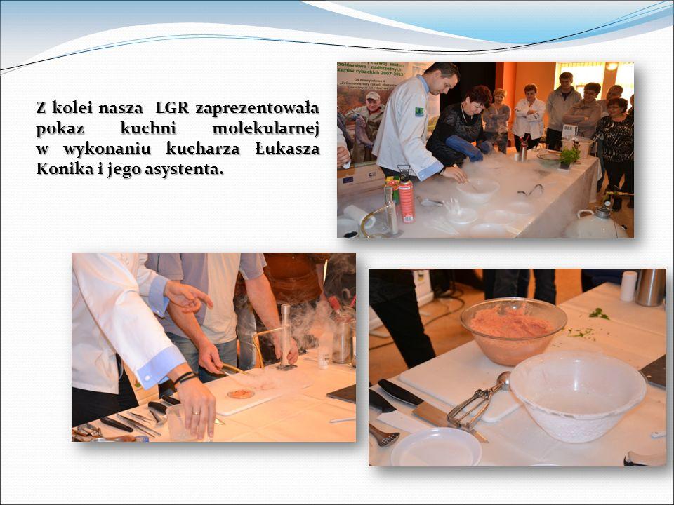Z kolei nasza LGR zaprezentowała pokaz kuchni molekularnej w wykonaniu kucharza Łukasza Konika i jego asystenta.