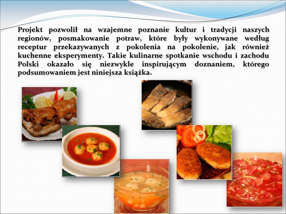 Projekt pozwolił na wzajemne poznanie kultur i tradycji naszych regionów, posmakowanie potraw, które były wykonywane według receptur przekazywanych z pokolenia na pokolenie, jak również kuchenne eksperymenty.