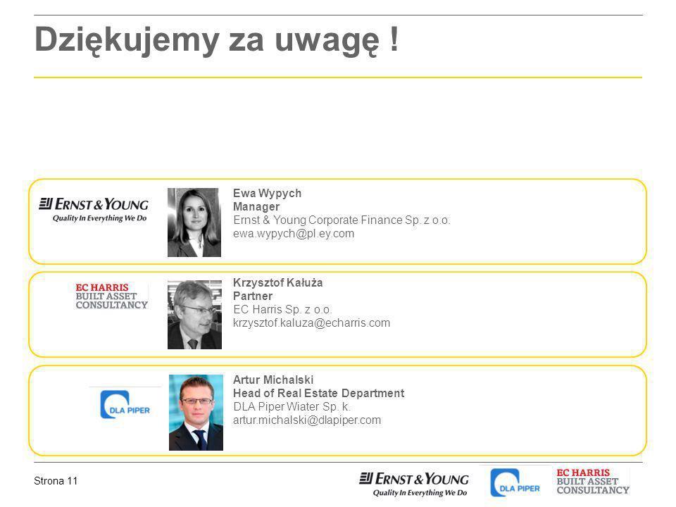 Strona 11 Dziękujemy za uwagę ! Ewa Wypych Manager Ernst & Young Corporate Finance Sp. z o.o. ewa.wypych@pl.ey.com Krzysztof Kałuża Partner EC Harris