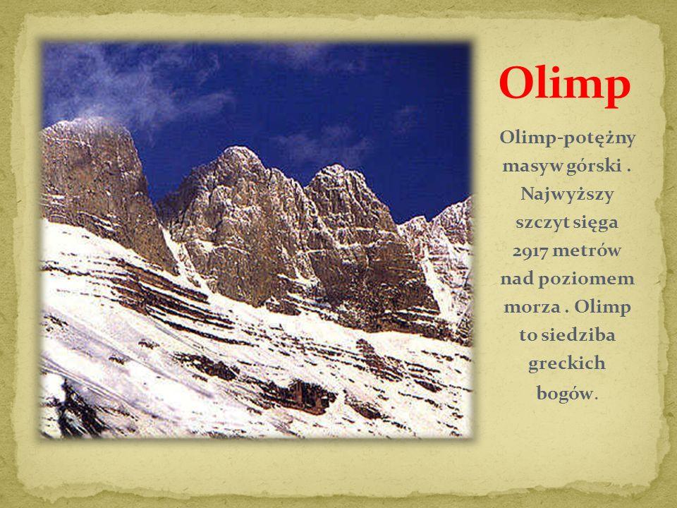 Olimp-potężny masyw górski. Najwyższy szczyt sięga 2917 metrów nad poziomem morza. Olimp to siedziba greckich bogów.