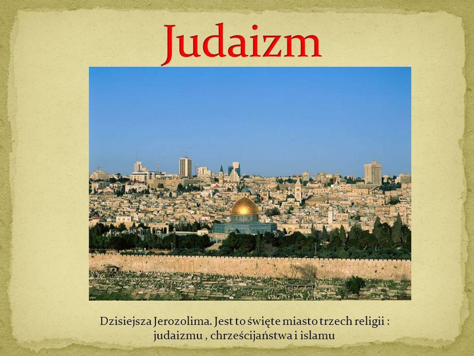 Dzisiejsza Jerozolima. Jest to święte miasto trzech religii : judaizmu, chrześcijaństwa i islamu