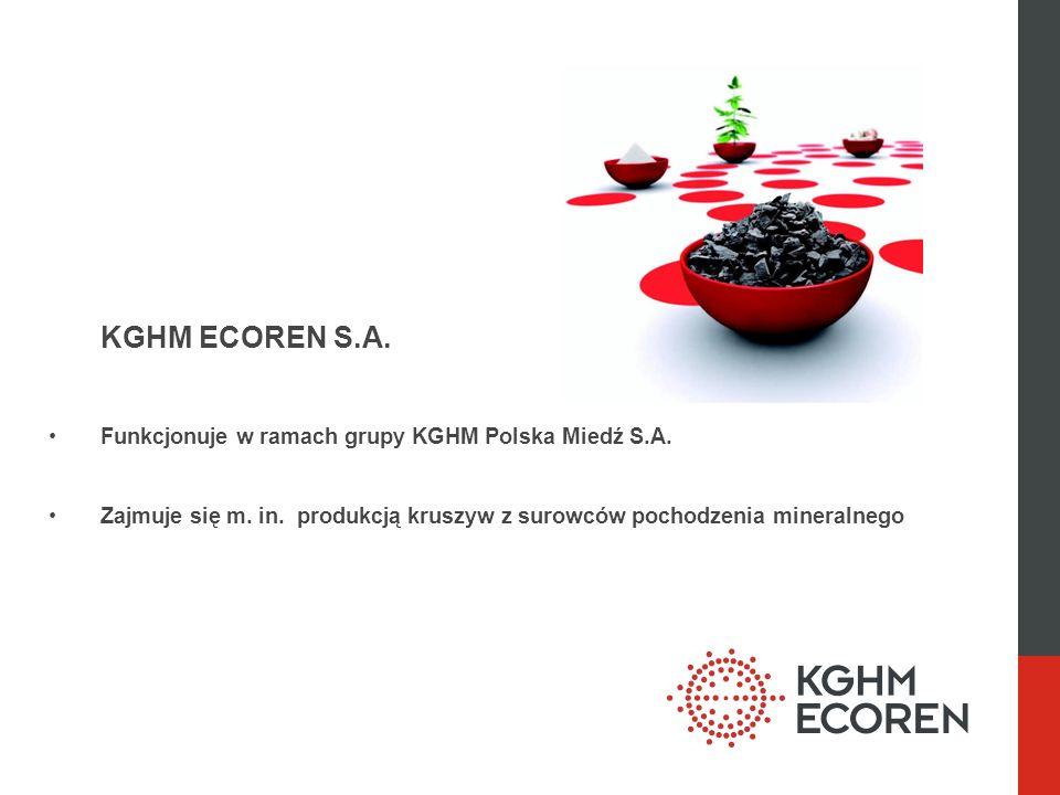 KGHM ECOREN S.A. Funkcjonuje w ramach grupy KGHM Polska Miedź S.A. Zajmuje się m. in. produkcją kruszyw z surowców pochodzenia mineralnego