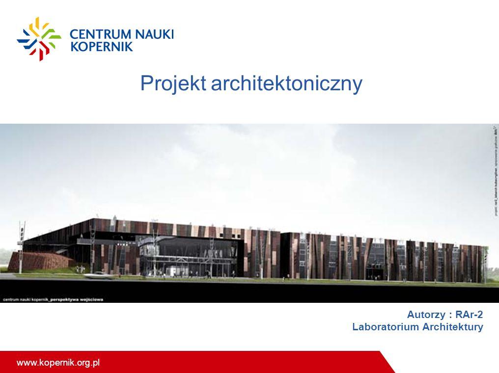 www.kopernik.org.pl Projekt architektoniczny Autorzy : RAr-2 Laboratorium Architektury Autorzy : RAr-2 Laboratorium Architektury