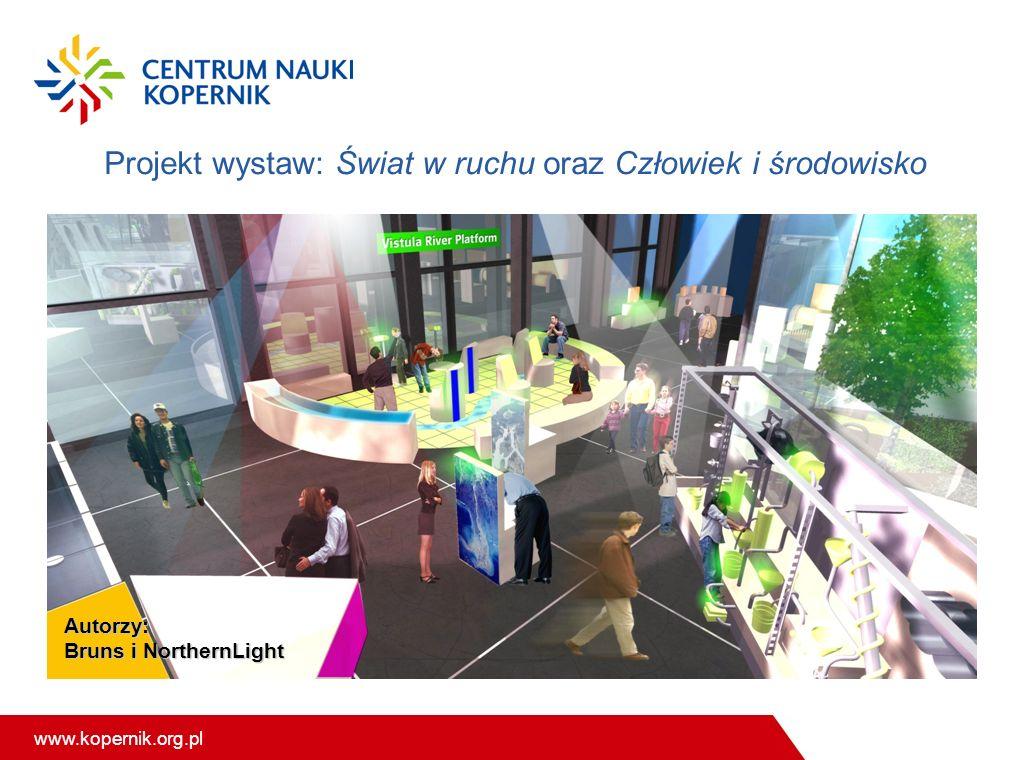 www.kopernik.org.pl Autorzy: Bruns i NorthernLight Projekt wystaw: Świat w ruchu oraz Człowiek i środowisko