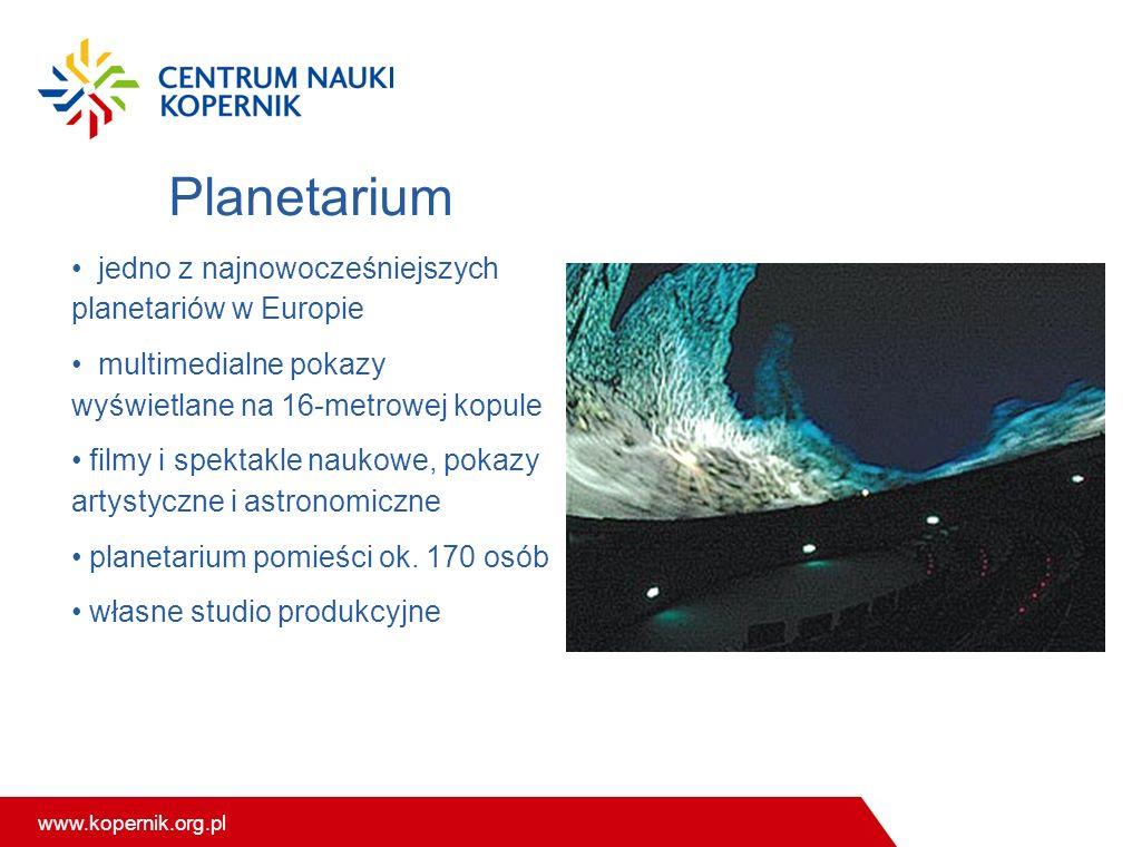 www.kopernik.org.pl Planetarium jedno z najnowocześniejszych planetariów w Europie multimedialne pokazy wyświetlane na 16-metrowej kopule filmy i spektakle naukowe, pokazy artystyczne i astronomiczne planetarium pomieści ok.