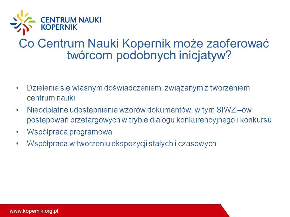 www.kopernik.org.pl Co Centrum Nauki Kopernik może zaoferować twórcom podobnych inicjatyw? Dzielenie się własnym doświadczeniem, związanym z tworzenie