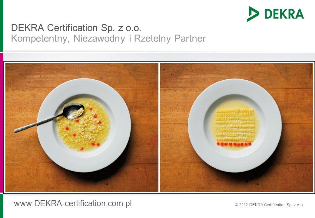 DEKRA Certification Sp. z o.o. Kompetentny, Niezawodny i Rzetelny Partner www.DEKRA-certification.com.pl © 2012 DEKRA Certification Sp. z o.o.