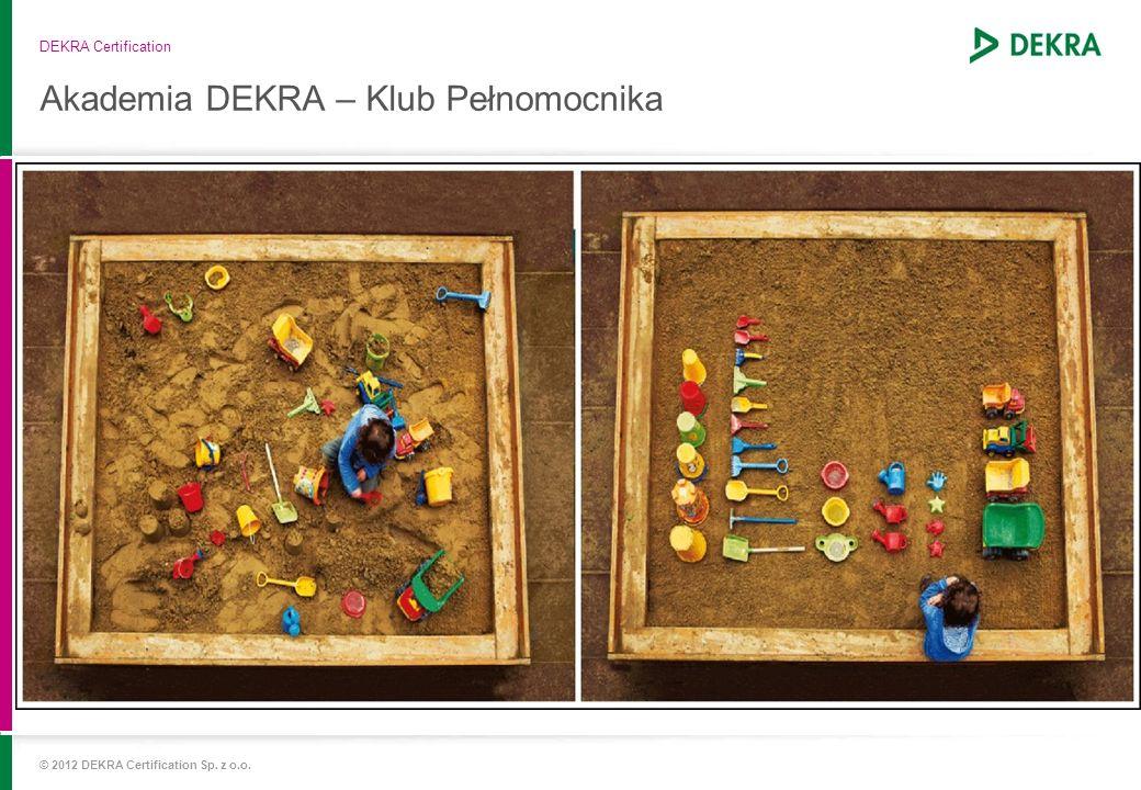 Akademia DEKRA – Klub Pełnomocnika DEKRA Certification Klub Pełnomocnika DEKRA Certification to połączenie 12 lat najlepszych doświadczeń Klubu Menedż
