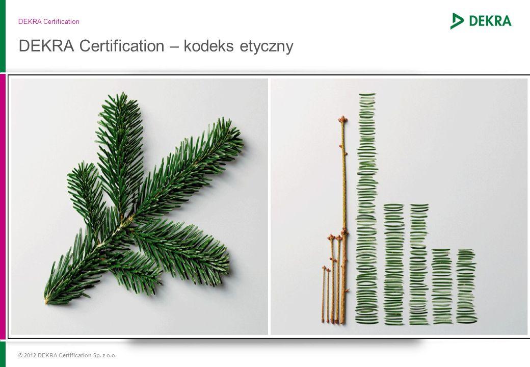 DEKRA Certification – kodeks etyczny DEKRA Certification © 2012 DEKRA Certification Sp. z o.o.