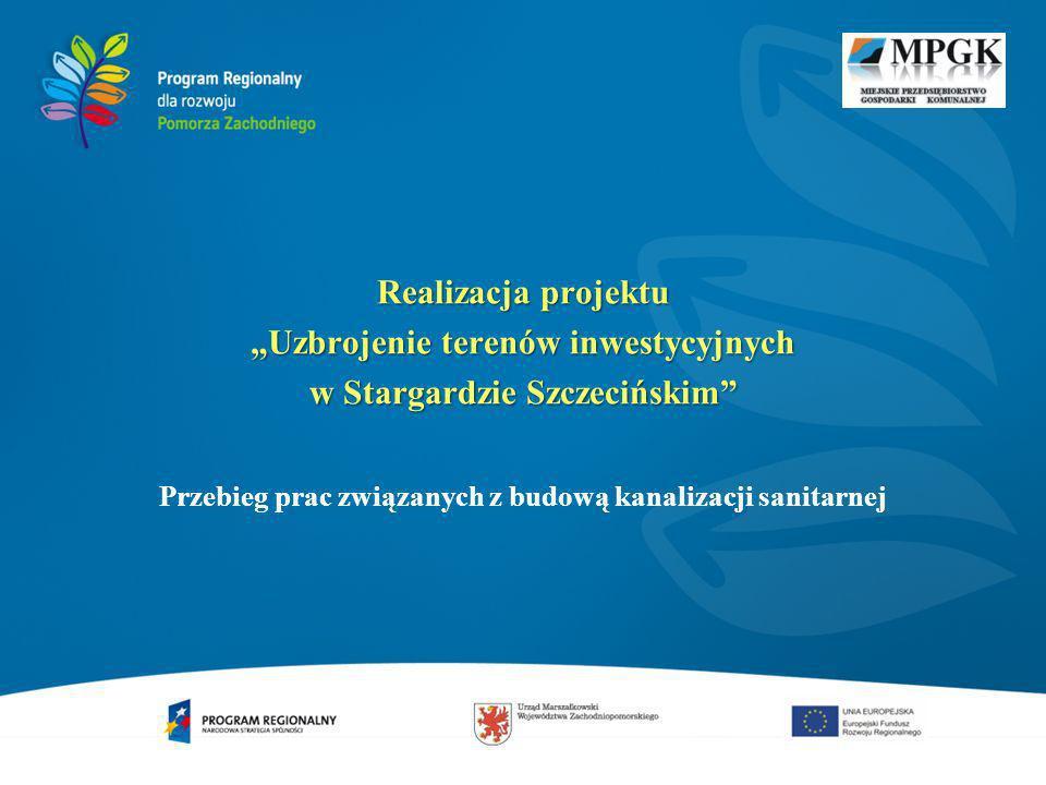 Realizacja projektu Uzbrojenie terenów inwestycyjnych w Stargardzie Szczecińskim Przebieg prac związanych z budową kanalizacji sanitarnej
