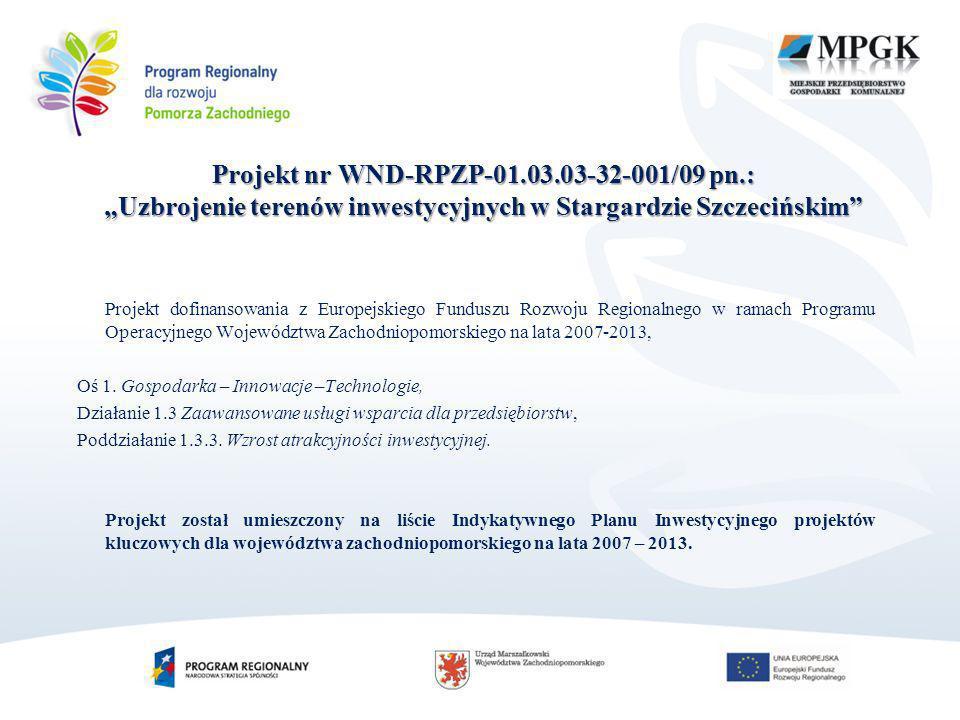 Projekt nr WND-RPZP-01.03.03-32-001/09 pn.: Uzbrojenie terenów inwestycyjnych w Stargardzie Szczecińskim Projekt dofinansowania z Europejskiego Fundus