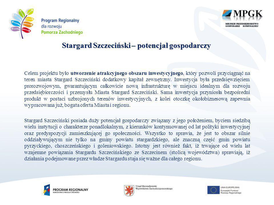 Stargard Szczeciński – potencjał gospodarczy Celem projektu było utworzenie atrakcyjnego obszaru inwestycyjnego, który pozwoli przyciągnąć na teren miasta Stargard Szczeciński dodatkowy kapitał zewnętrzny.