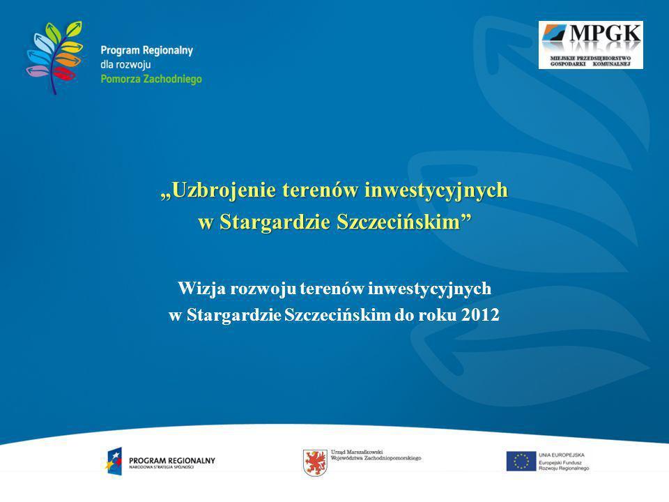 Uzbrojenie terenów inwestycyjnych w Stargardzie Szczecińskim Wizja rozwoju terenów inwestycyjnych w Stargardzie Szczecińskim do roku 2012