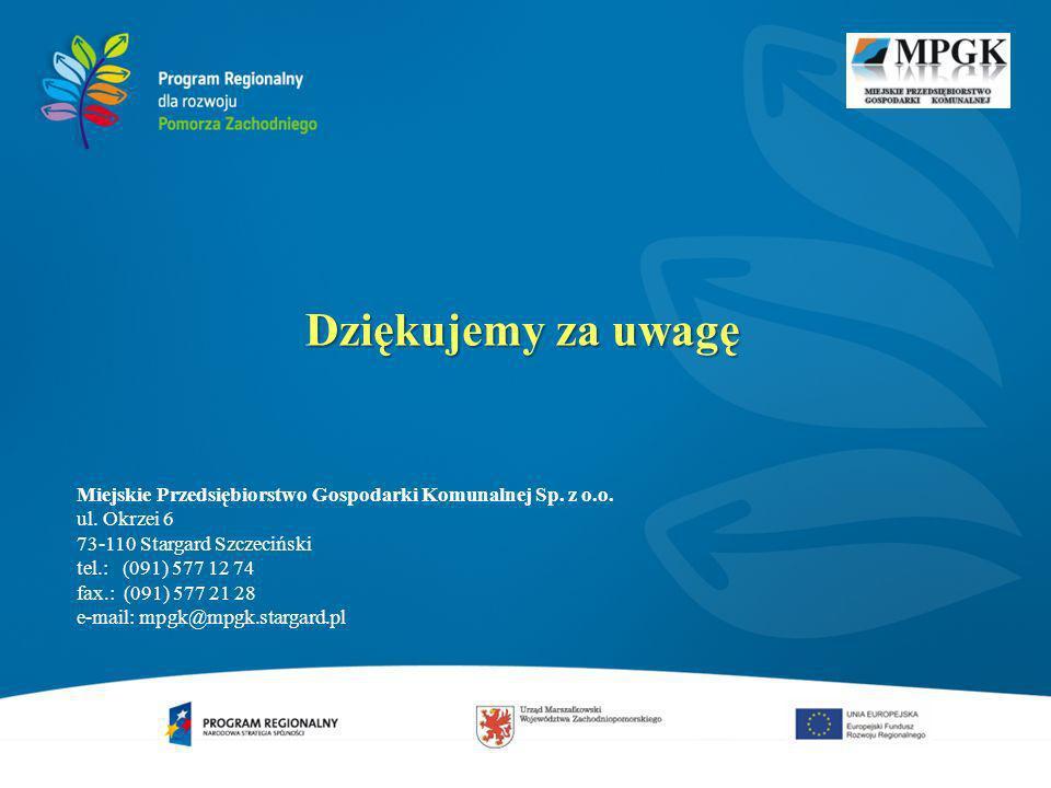 Dziękujemy za uwagę Miejskie Przedsiębiorstwo Gospodarki Komunalnej Sp. z o.o. ul. Okrzei 6 73-110 Stargard Szczeciński tel.: (091) 577 12 74 fax.: (0