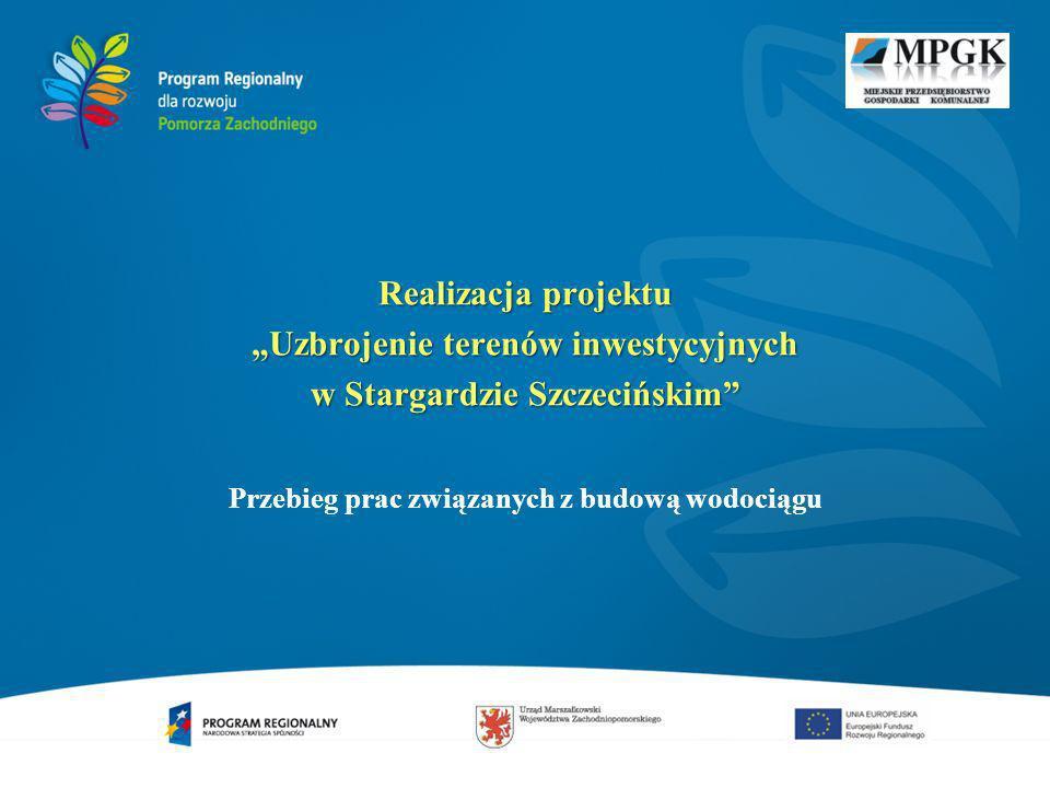 Realizacja projektu Uzbrojenie terenów inwestycyjnych w Stargardzie Szczecińskim Przebieg prac związanych z budową wodociągu