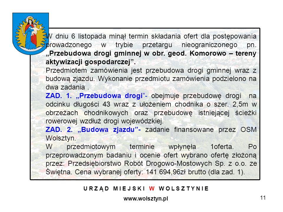 11 U R Z Ą D M I E J S K I W W O L S Z T Y N I E www.wolsztyn.pl W dniu 6 listopada minął termin składania ofert dla postępowania prowadzonego w trybie przetargu nieograniczonego pn.