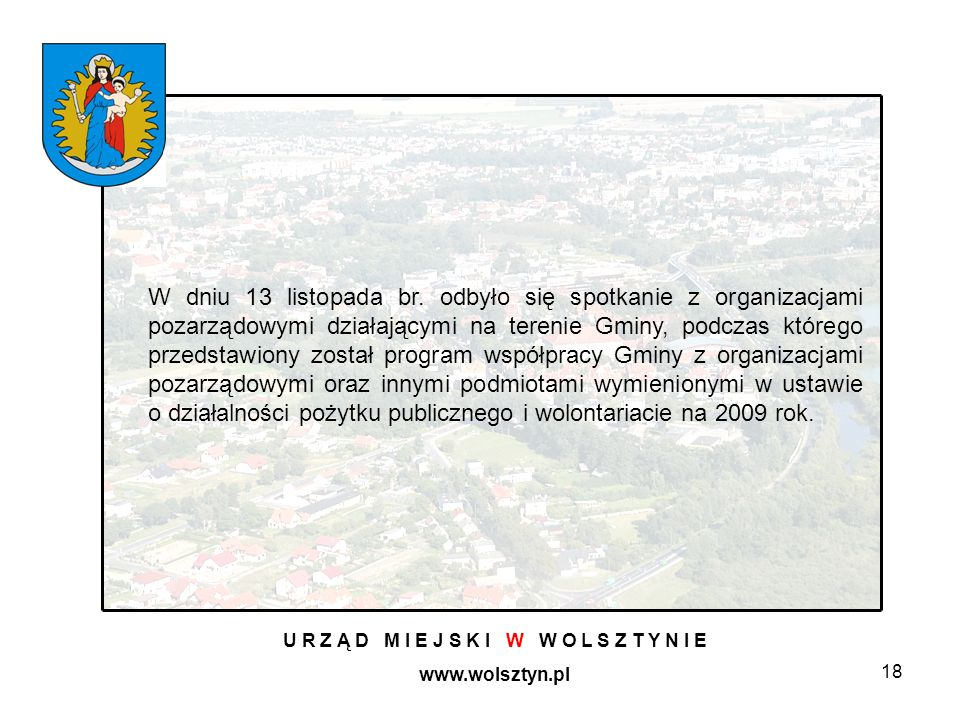 18 U R Z Ą D M I E J S K I W W O L S Z T Y N I E www.wolsztyn.pl W dniu 13 listopada br. odbyło się spotkanie z organizacjami pozarządowymi działający