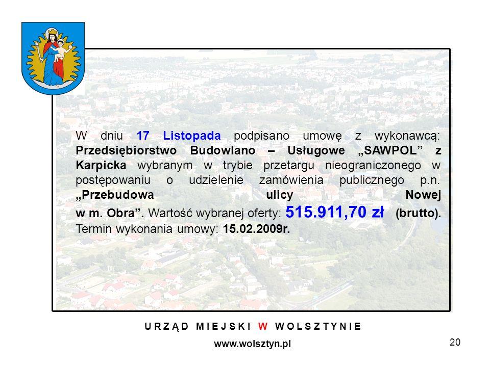 20 U R Z Ą D M I E J S K I W W O L S Z T Y N I E www.wolsztyn.pl W dniu 17 Listopada podpisano umowę z wykonawcą: Przedsiębiorstwo Budowlano – Usługow
