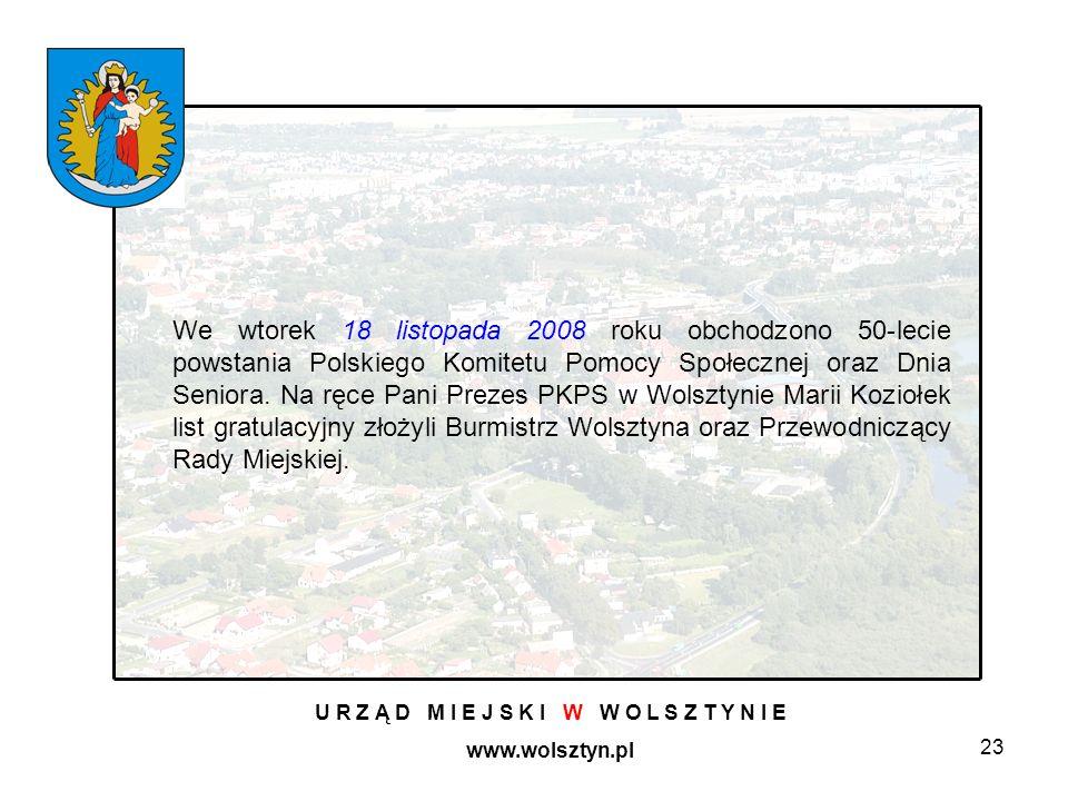 23 U R Z Ą D M I E J S K I W W O L S Z T Y N I E www.wolsztyn.pl We wtorek 18 listopada 2008 roku obchodzono 50-lecie powstania Polskiego Komitetu Pomocy Społecznej oraz Dnia Seniora.