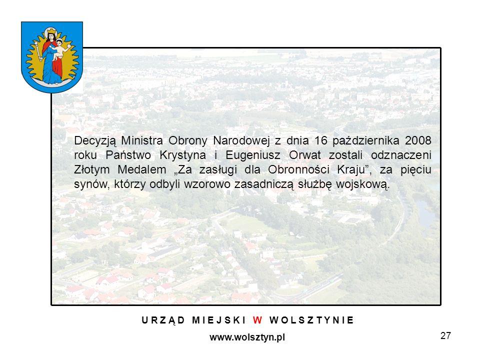 27 U R Z Ą D M I E J S K I W W O L S Z T Y N I E www.wolsztyn.pl Decyzją Ministra Obrony Narodowej z dnia 16 października 2008 roku Państwo Krystyna i